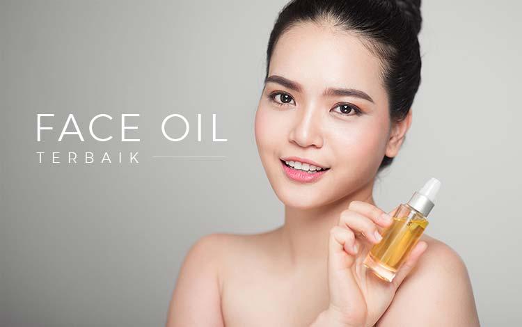Rekomendasi Merk Face Oil Terbaik untuk Wajahmu agar Makin Glowing