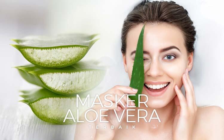 12 Masker Aloe Vera Terbaik Yang Bagus Untuk Merawat Kulit Wajah
